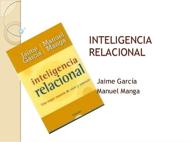 INTELIGENCIA RELACIONAL Jaime García Manuel Manga