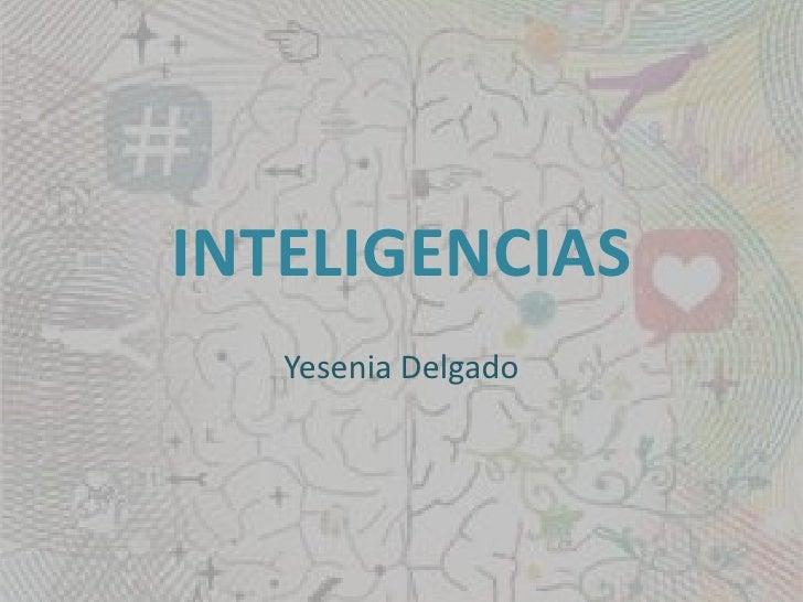 INTELIGENCIAS <br />Yesenia Delgado<br />