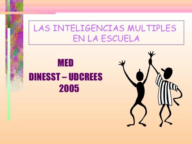LAS INTELIGENCIAS MULTIPLES        EN LA ESCUELA      MEDDINESST – UDCREES       2005