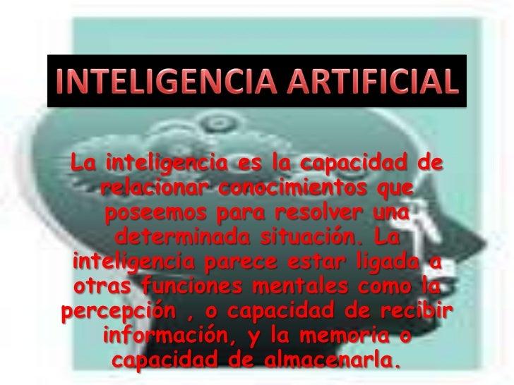 La inteligencia es la capacidad de    relacionar conocimientos que    poseemos para resolver una     determinada situación...