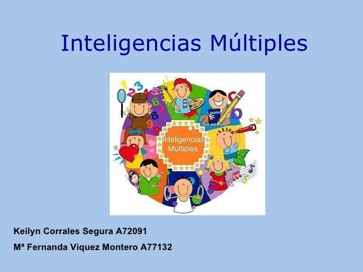 Inteligencias Múltiples Keilyn Corrales Segura A72091 Mª Fernanda Víquez Montero A77132