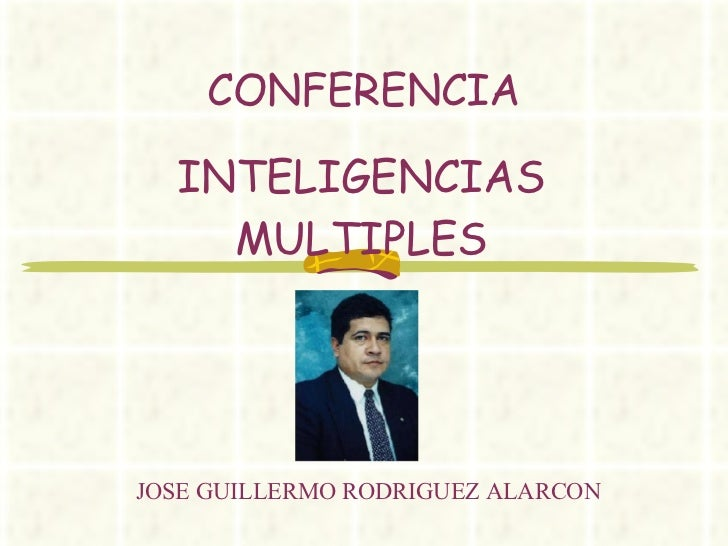 CONFERENCIA INTELIGENCIAS MULTIPLES JOSE GUILLERMO RODRIGUEZ ALARCON