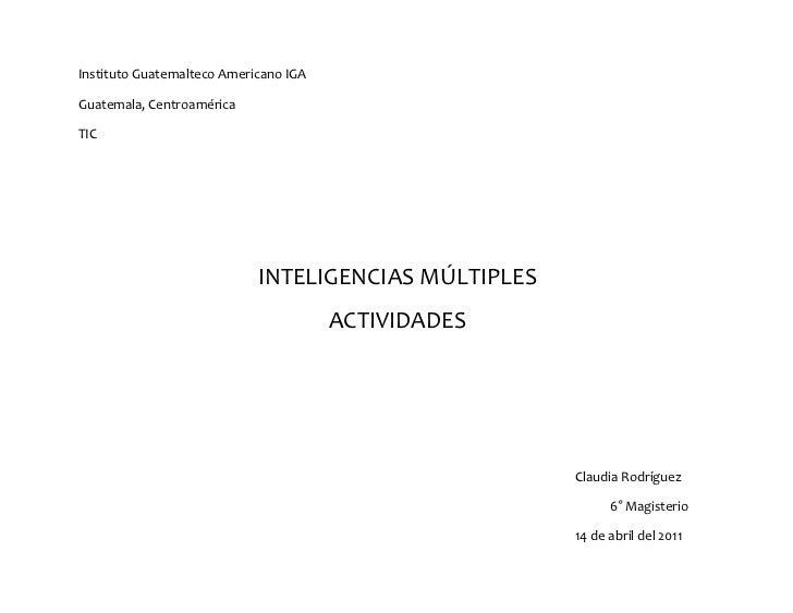 Instituto Guatemalteco Americano IGA<br />Guatemala, Centroamérica<br />TIC<br />INTELIGENCIAS MÚLTIPLES<br />ACTIVIDADES<...
