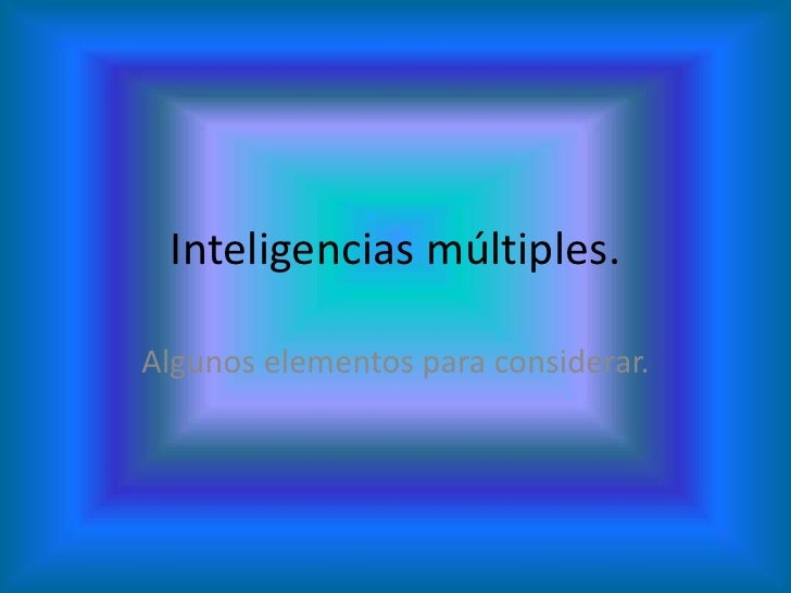 Inteligencias múltiples.  Algunos elementos para considerar.