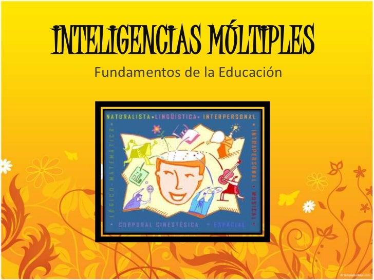INTELIGENCIAS MÚLTIPLES<br />Fundamentos de la Educación<br />