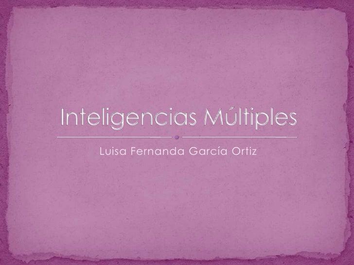 Luisa Fernanda García Ortiz<br />Inteligencias Múltiples<br />