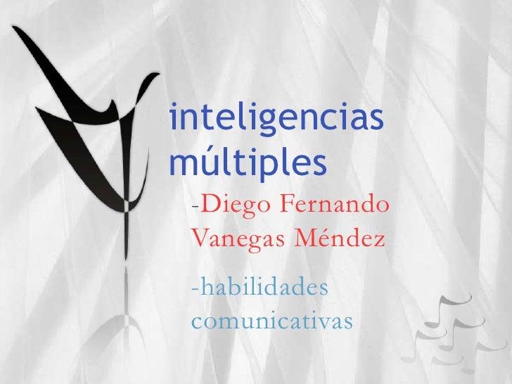 inteligencias múltiples<br />-Diego Fernando Vanegas Méndez<br />-habilidades comunicativas<br />