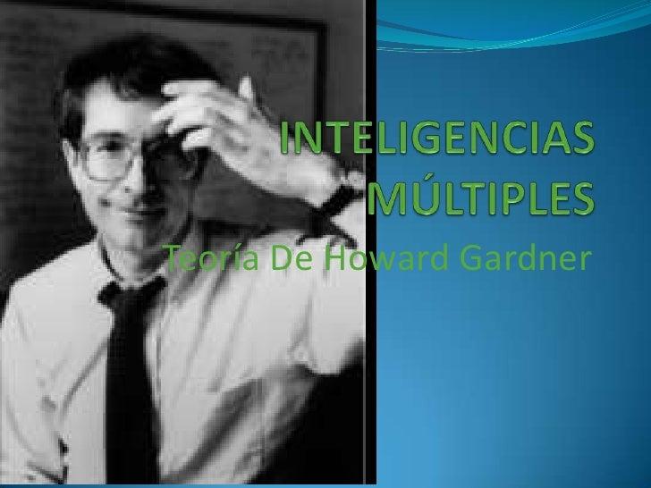INTELIGENCIAS MÚLTIPLES <br />Teoría De Howard Gardner<br />