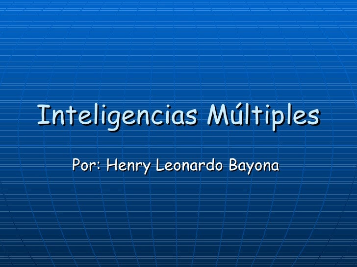 Inteligencias Múltiples Por: Henry Leonardo Bayona