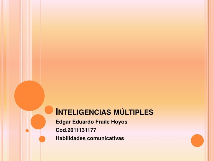 INTELIGENCIAS MÚLTIPLESEdgar Eduardo Fraile HoyosCod.2011131177Habilidades comunicativas