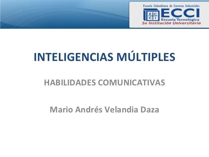 INTELIGENCIAS MÚLTIPLES HABILIDADES COMUNICATIVAS  Mario Andrés Velandia Daza