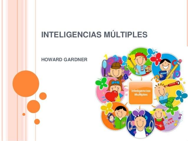 INTELIGENCIAS MÚLTIPLESHOWARD GARDNER