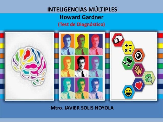 INTELIGENCIAS MÚLTIPLES Howard Gardner (Test de Diagnóstico) Mtro. JAVIER SOLIS NOYOLA