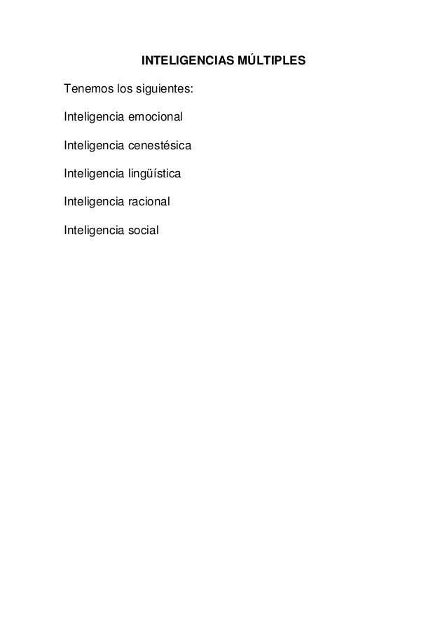 INTELIGENCIAS MÚLTIPLES Tenemos los siguientes: Inteligencia emocional Inteligencia cenestésica Inteligencia lingüística I...