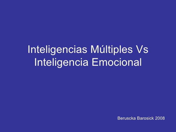 Inteligencias Múltiples Vs Inteligencia Emocional Beruscka Barosick 2008