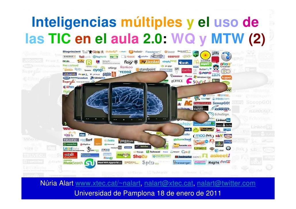 Inteligencias múltiples y el uso de las TIC en el aula 2.0: WQ y MTW (2)       Núria Alart www.xtec.cat/~nalart, nalart@xt...