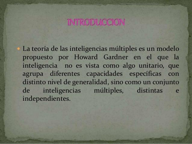  La teoría de las inteligencias múltiples es un modelo propuesto por Howard Gardner en el que la inteligencia no es vista...