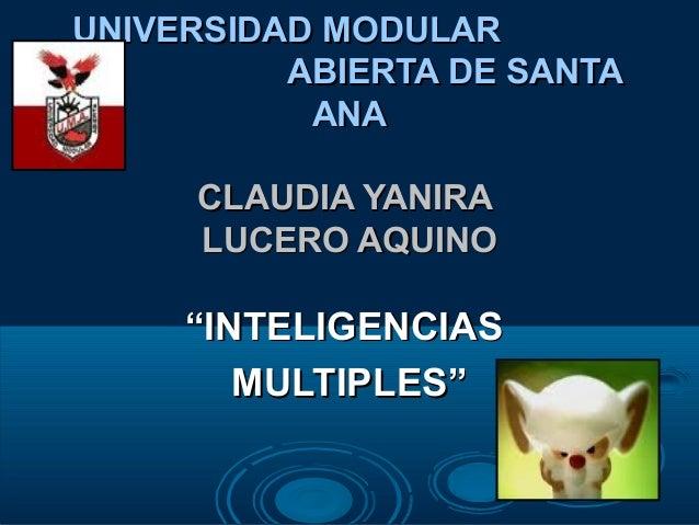 UNIVERSIDAD MODULARUNIVERSIDAD MODULAR ABIERTA DE SANTAABIERTA DE SANTA ANAANA CLAUDIA YANIRACLAUDIA YANIRA LUCERO AQUINOL...