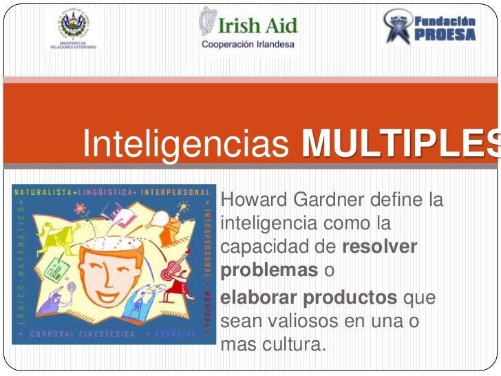 Inteligencias MULTIPLES<br />Howard Gardner define la inteligencia como la capacidad de resolver problemaso <br />elabor...