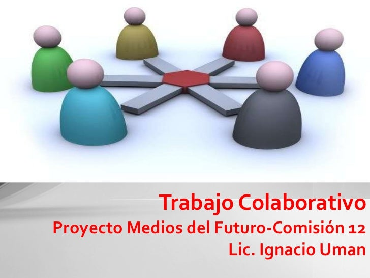Proyecto Medios del Futuro-Comisión 12 Lic. Ignacio Uman Trabajo Colaborativo
