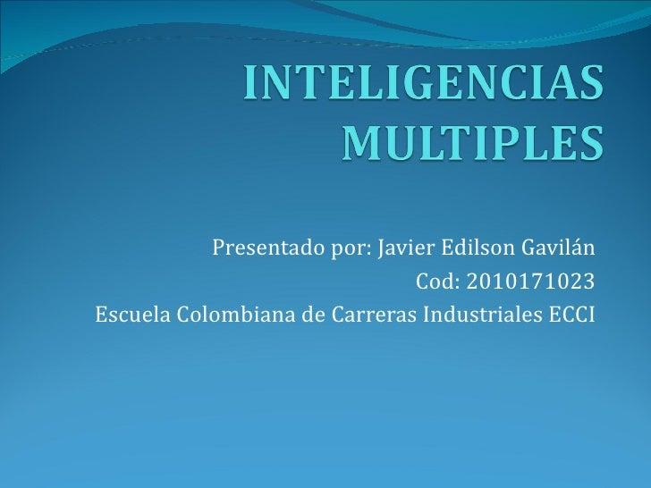 Presentado por: Javier Edilson Gavilán Cod: 2010171023 Escuela Colombiana de Carreras Industriales ECCI