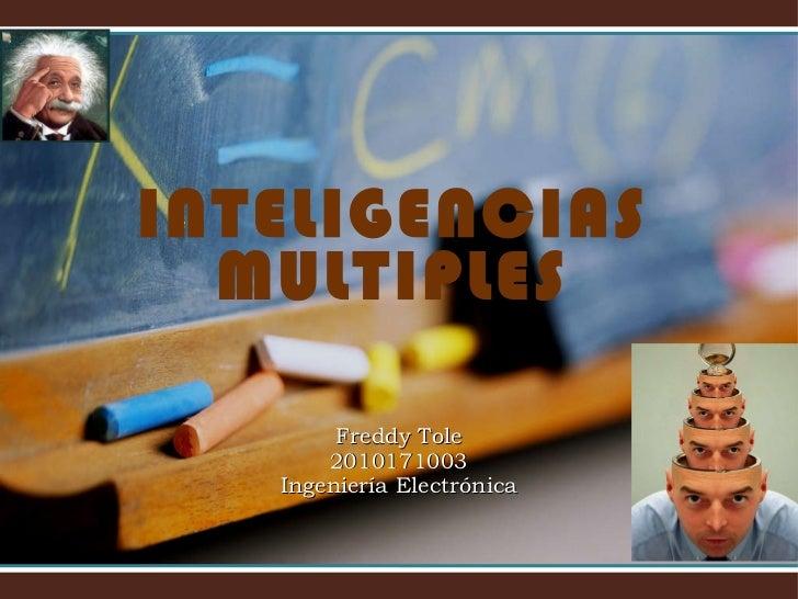 INTELIGENCIAS MULTIPLES Freddy Tole 2010171003 Ingeniería Electrónica