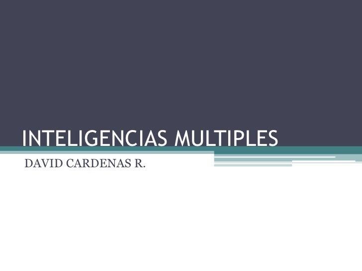 INTELIGENCIAS MULTIPLES<br />DAVID CARDENAS R.<br />