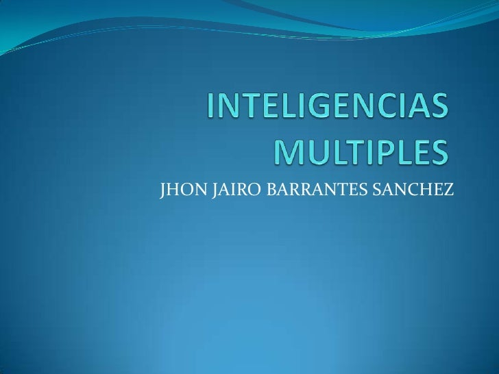 INTELIGENCIAS MULTIPLES<br />JHON JAIRO BARRANTES SANCHEZ<br />