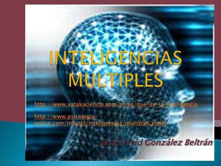 INTELIGENCIAS MULTIPLES<br />http://www.xatakaciencia.com/otros/que-es-la-inteligencia<br />http://www.psicologia-online.c...