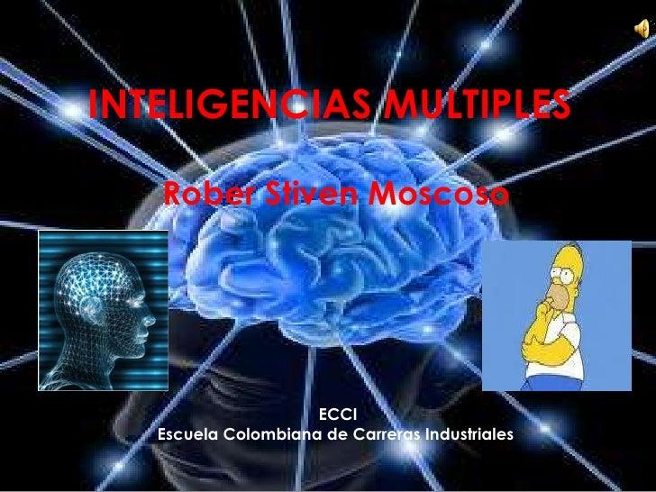INTELIGENCIAS MULTIPLES<br />Rober Stiven Moscoso<br /> ECCI <br />Escuela Colombiana de Carreras Industriales<br />