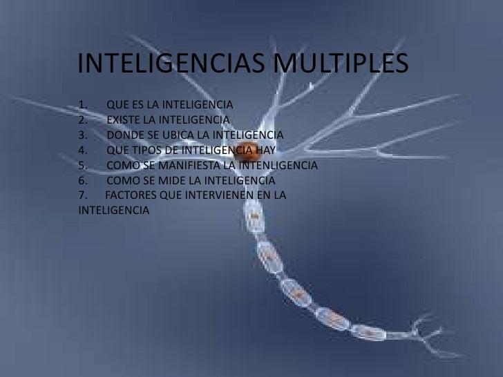 INTELIGENCIAS MULTIPLES1. QUE ES LA INTELIGENCIA2. EXISTE LA INTELIGENCIA3. DONDE SE UBICA LA INTELIGENCIA4. QUE TIPOS DE ...