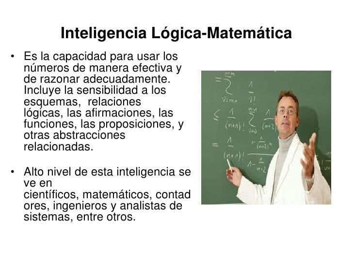 Inteligencia Lógica-Matemática• Es la capacidad para usar los  números de manera efectiva y  de razonar adecuadamente.  In...