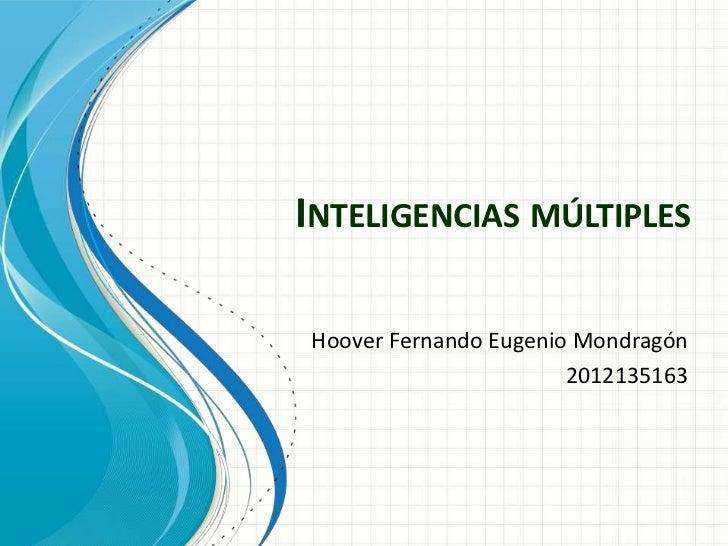 INTELIGENCIAS MÚLTIPLESHoover Fernando Eugenio Mondragón                       2012135163