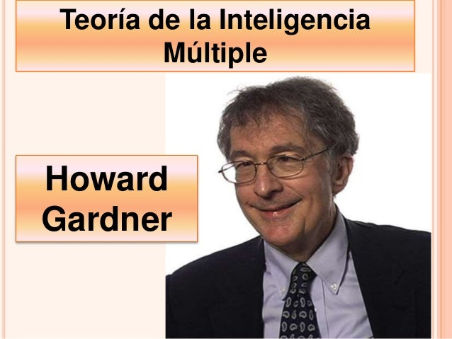 Teoría de la Inteligencia Múltiple Howard Gardner