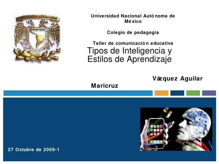 Tipos de Inteligencia y Estilos de Aprendizaje Universidad Nacional Autónoma de México Colegio de pedagogía Taller de comu...