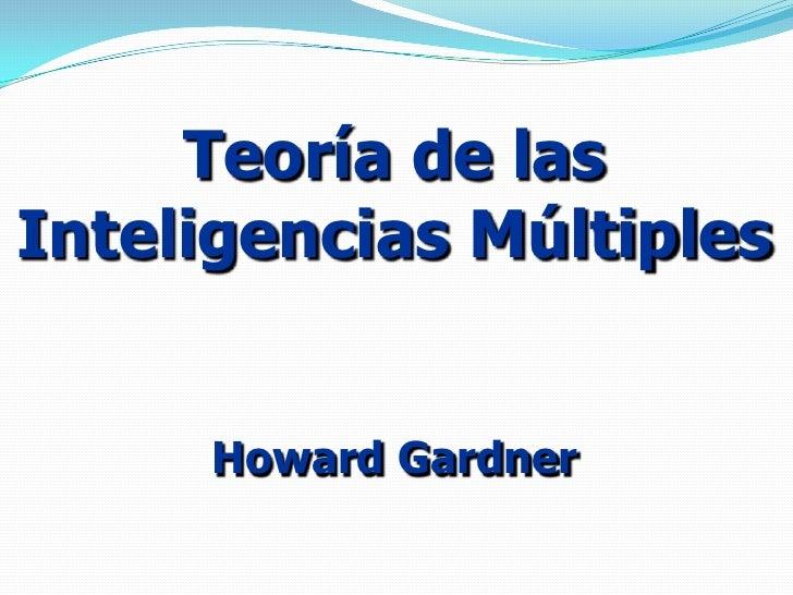 Teoría de las <br />Inteligencias Múltiples<br />Howard Gardner<br />