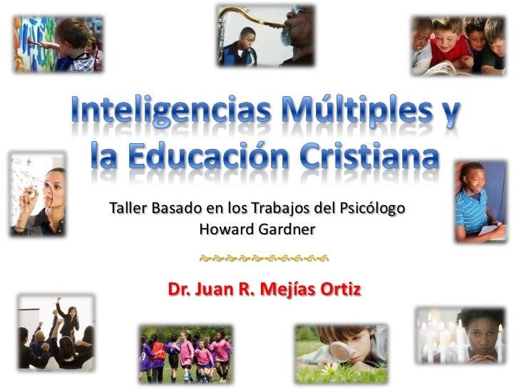 Taller Basado en los Trabajos del Psicólogo             Howard Gardner                     Dr. Juan R. Mejías Or...