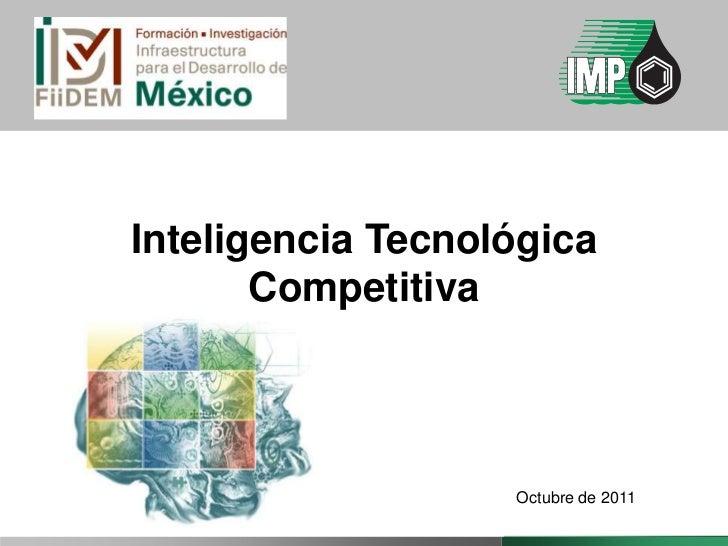 Inteligencia Tecnológica       Competitiva                   Octubre de 2011
