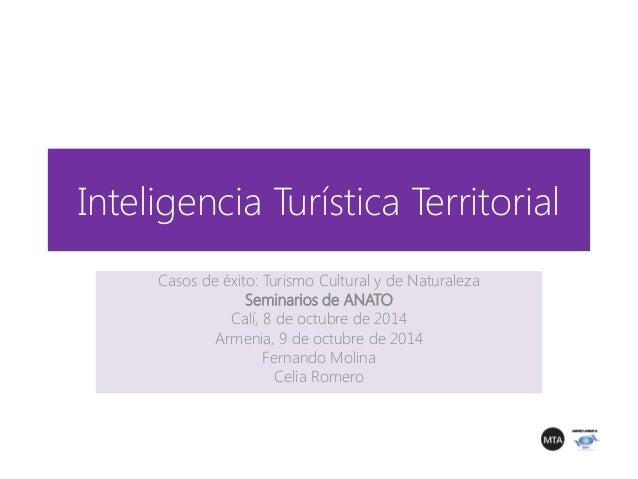 Inteligencia Turística Territorial  Casos de éxito: Turismo Cultural y de Naturaleza  Seminarios de ANATO  Calí, 8 de octu...