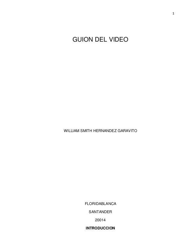 1 GUION DEL VIDEO WILLIAM SMITH HERNANDEZ GARAVITO FLORIDABLANCA SANTANDER 20014 INTRODUCCION