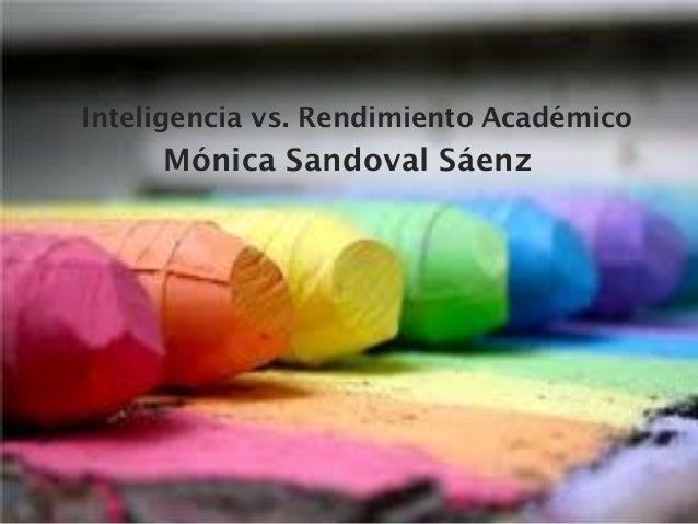 Inteligencia vs. Rendimiento Académico Mónica Sandoval Sáenz