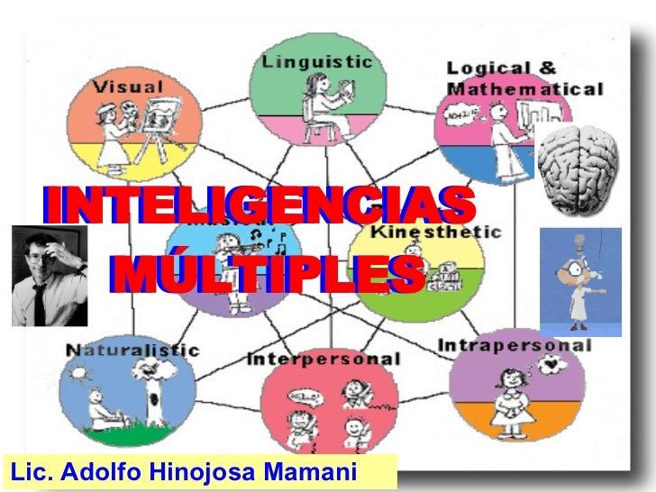 Lic. Adolfo Hinojosa Mamani INTELIGENCIAS  MÚLTIPLES INTELIGENCIAS  MÚLTIPLES