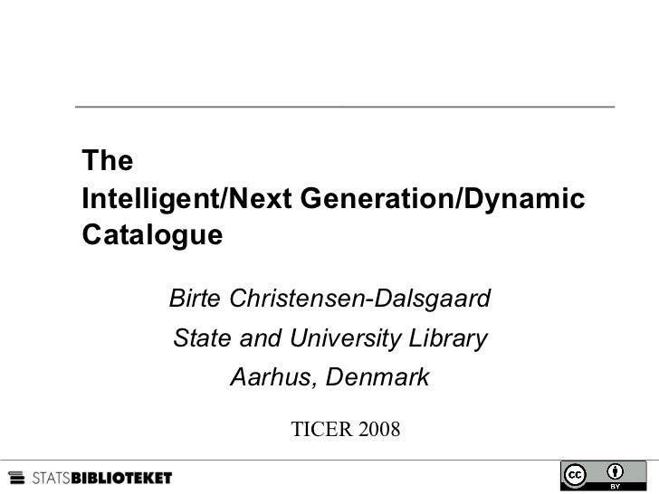 The  Intelligent/Next Generation/Dynamic  Catalogue Birte Christensen-Dalsgaard State and University Library Aarhus, Denma...