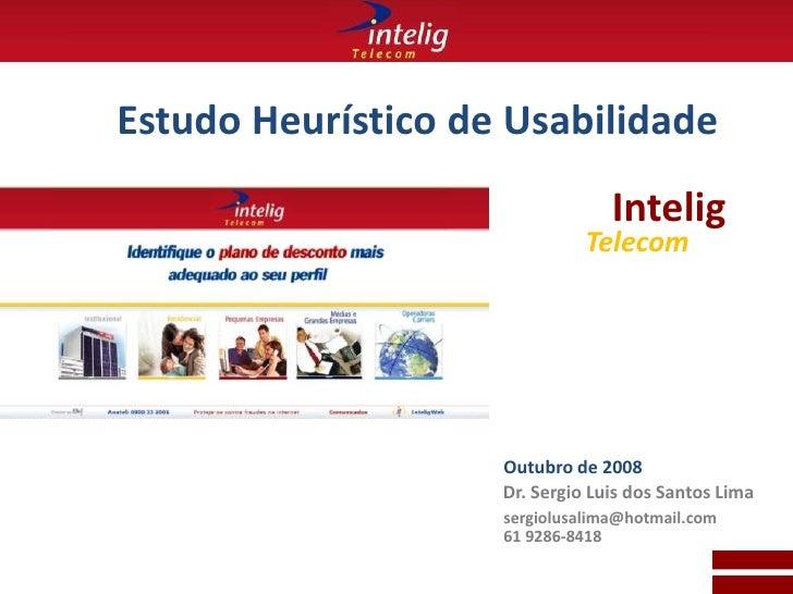 Estudo Heurístico de Usabilidade<br />Intelig<br />Telecom<br />Outubro de 2008<br />Dr. Sergio Luis dos Santos Lima<br />...