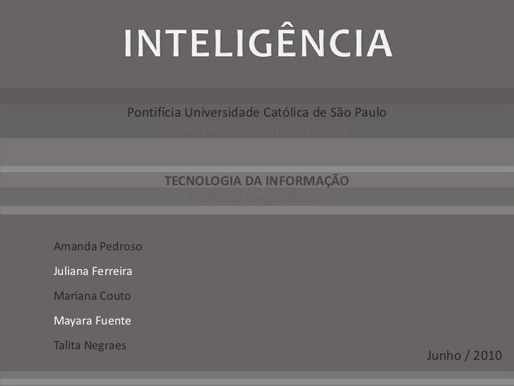 INTELIGÊNCIA<br />Pontifícia Universidade Católica de São Paulo<br />Secretariado Executivo Trilíngue<br />TECNOLOGIA DA I...