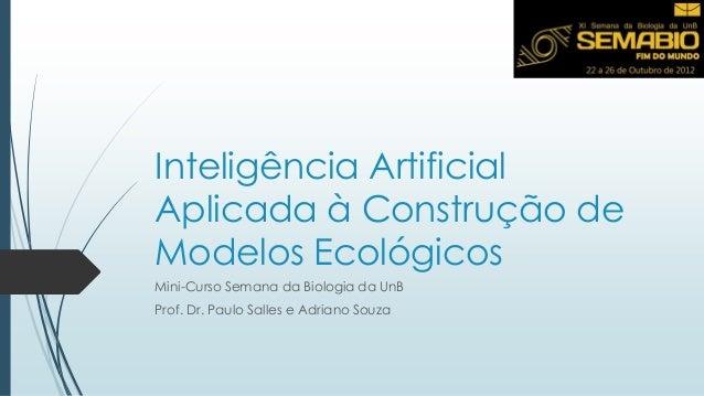 Inteligência Artificial Aplicada à Construção de Modelos Ecológicos Mini-Curso Semana da Biologia da UnB Prof. Dr. Paulo S...