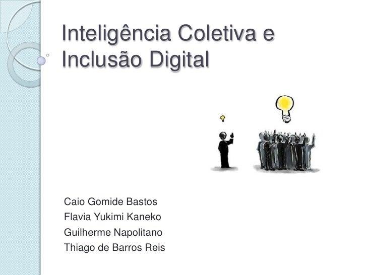 Inteligência Coletiva eInclusão DigitalCaio Gomide BastosFlavia Yukimi KanekoGuilherme NapolitanoThiago de Barros Reis