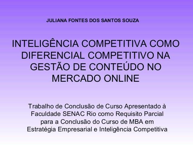 JULIANA FONTES DOS SANTOS SOUZAINTELIGÊNCIA COMPETITIVA COMO  DIFERENCIAL COMPETITIVO NA    GESTÃO DE CONTEÚDO NO       ME...