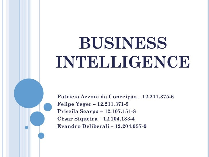 BUSINESSINTELLIGENCEPatricia Azzoni da Conceição – 12.211.375-6Felipe Yeger – 12.211.371-5Priscila Scarpa – 12.107.151-8Cé...