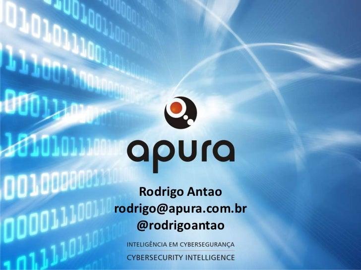 Rodrigo Antaorodrigo@apura.com.br    @rodrigoantao